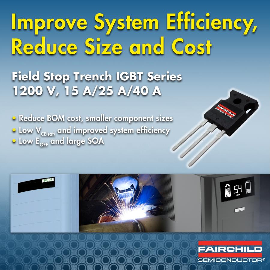 飞兆半导体推出更快速的开关性能和可靠性的1200 V 沟槽型场截止IGBT